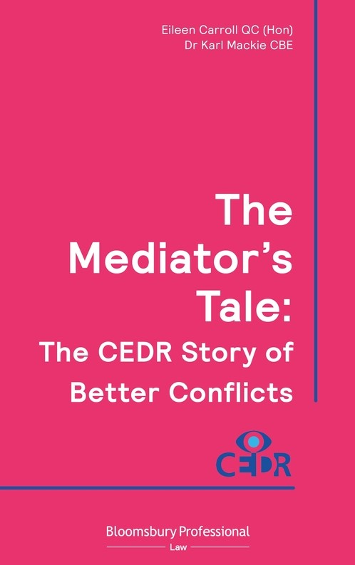 The Mediator's Tale: The CEDR Story of Better Conflicts